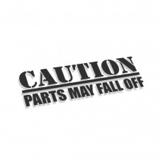 Caution Parts May Fall Off