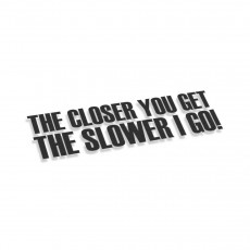 The Closer You Get The Slower Go