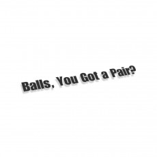 Balls You Got A Pair