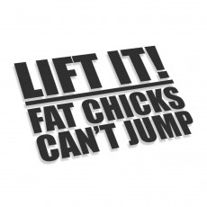 Lift It Fat Chicks Can't Jump