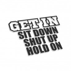 Get In Sit Down Shut Up Hold On V2