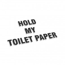 Hold My Toilet Paper