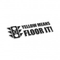 Yellow Means Floor It