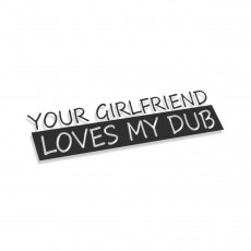 Your Girlfriend Loves My DUB