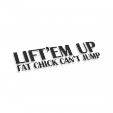 Lift Em Up Fat Chick Can't Jump
