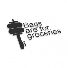Bags Are For Groceries