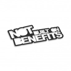 Not Built On Benefits
