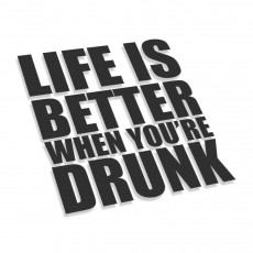 Life Is Better When You're Drunk