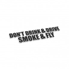 Don't Drink And Drive Smoke and Fly