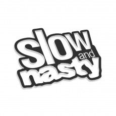 Slow And Nasty