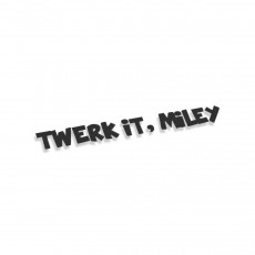 Twerk It Miley