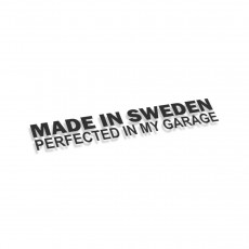 Made In Sweden Perfected In My Garage