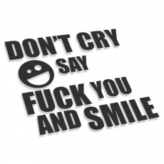 Don't Cry Say Fuck You And Smile