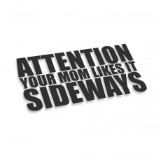 Attention Yout Mom Likes It Sideways