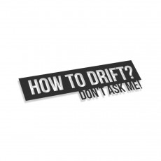 How To Drift Don't Ask Me