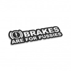 Brakes Are For Pussies