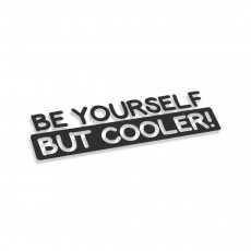 Be Yourself But Cooler