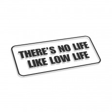 Theres No Life Like Low Life
