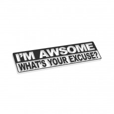 I'm Awsome Whats Your Excuse