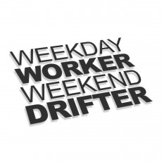Weekday Worker Weekend Drifter