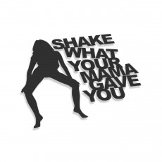 Shake What Your Mama Gave You