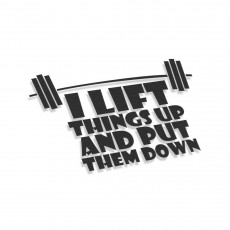 I Lift Things Up And Put Them Down
