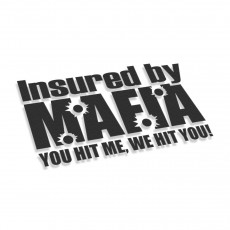 Insured By Mafia You Hit Me We Hit You