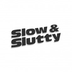 Slow And Slutty