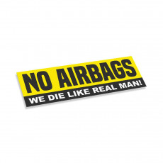 No Airbags We Die Like Real Man