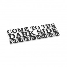 Come To The Dark Side We Have Hookers
