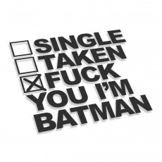 Single Taken Fuck You Im Batman