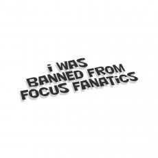 I Was Banned From Focus Fanatics