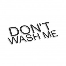 Don't Wash Me