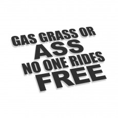 Gas Grass Or Ass No One Rides Free