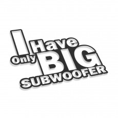 I Have Only Big Subwoofer