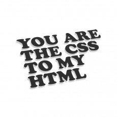 You Are My CSS To My HTML